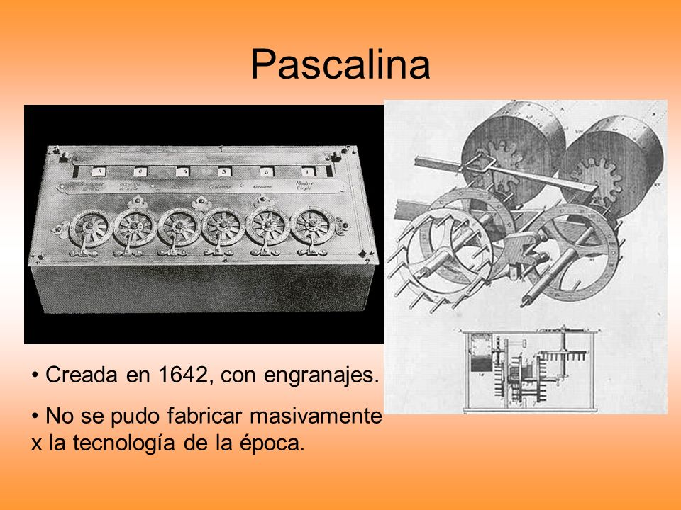 Pascalina Creada en 1642, con engranajes.