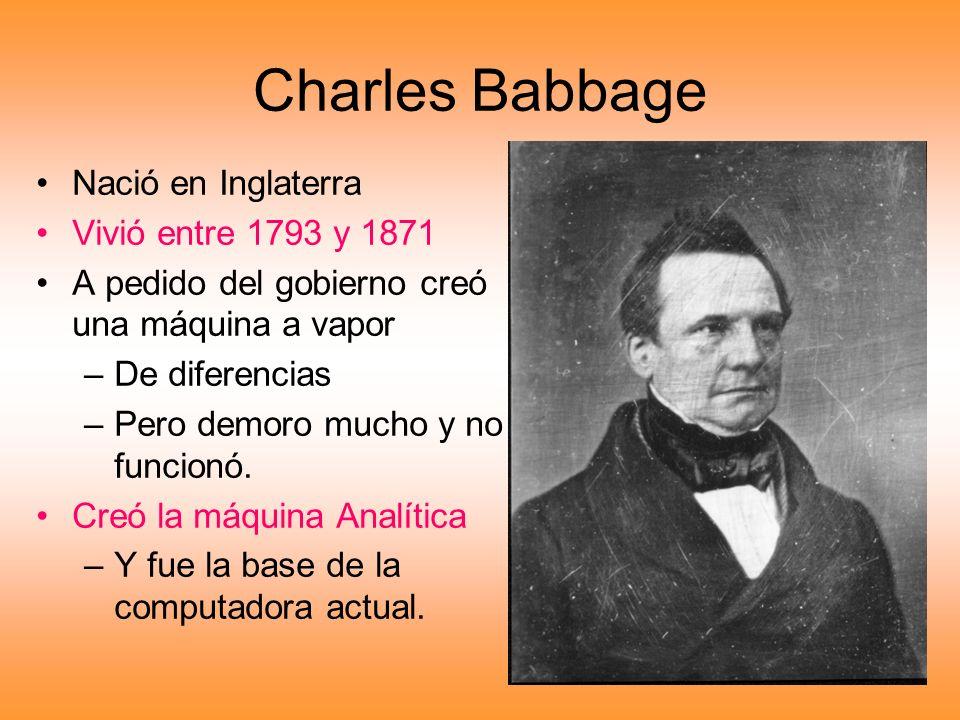 Charles Babbage Nació en Inglaterra Vivió entre 1793 y 1871
