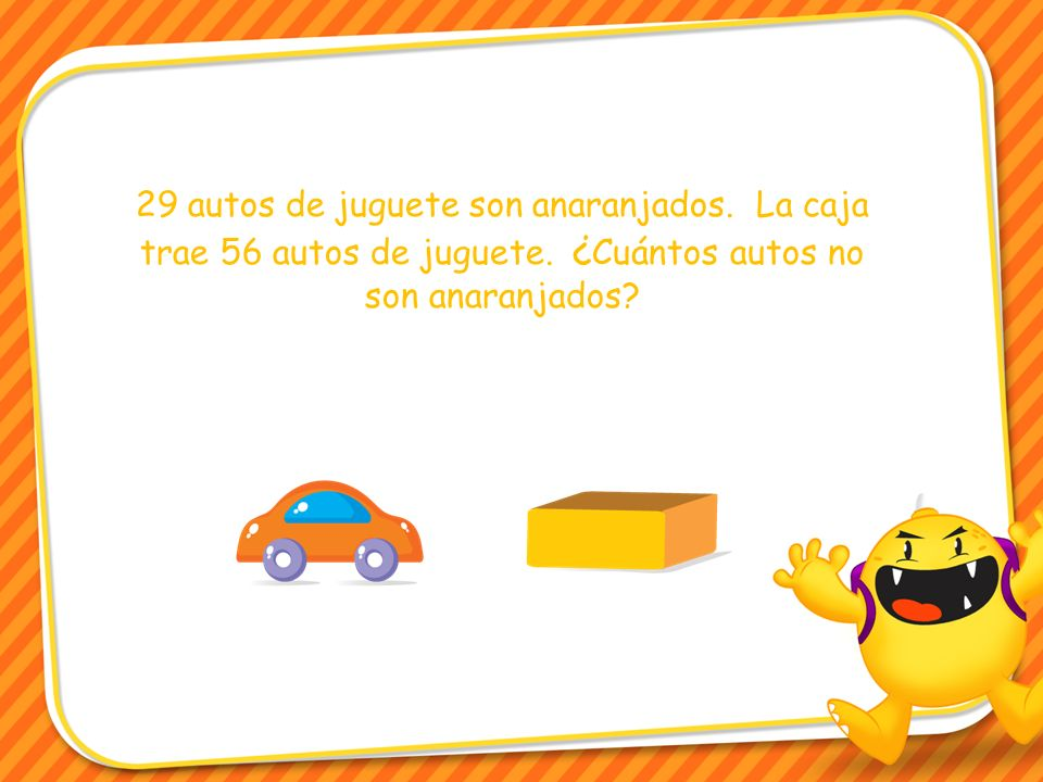 29 autos de juguete son anaranjados. La caja trae 56 autos de juguete