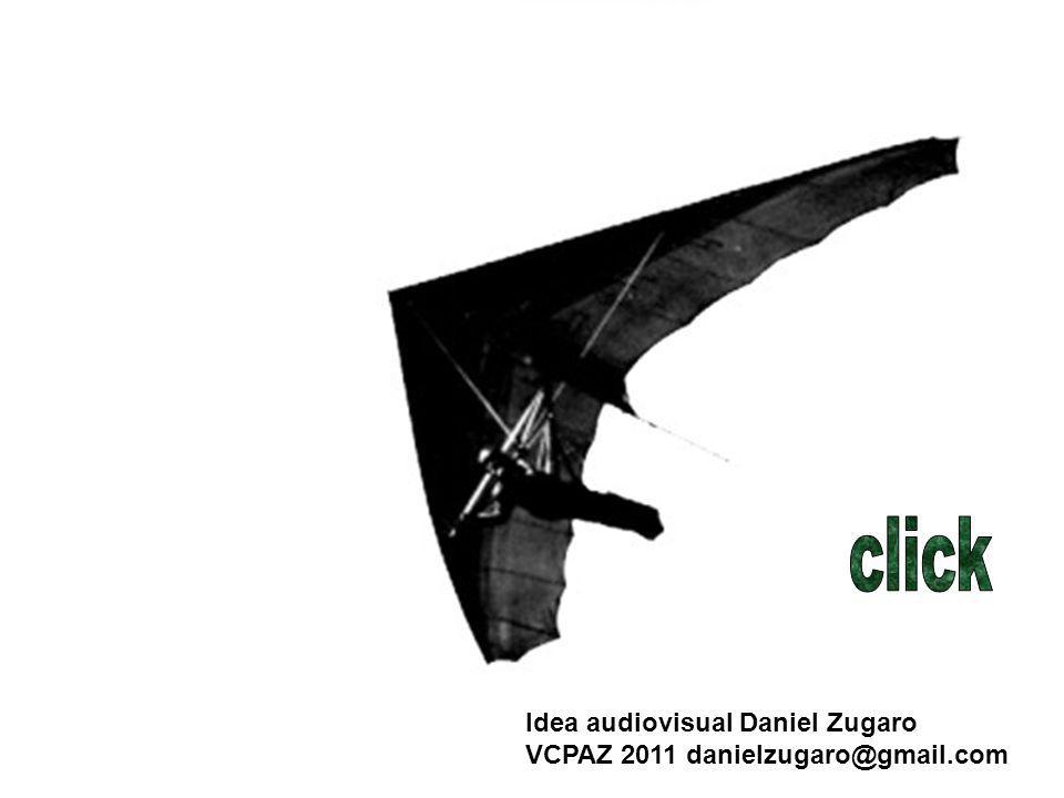 click Idea audiovisual Daniel Zugaro VCPAZ 2011 danielzugaro@gmail.com