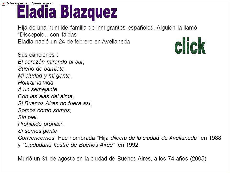 Eladia Blazquez Hija de una humilde familia de inmigrantes españoles. Alguien la llamó. Discepolo…con faldas