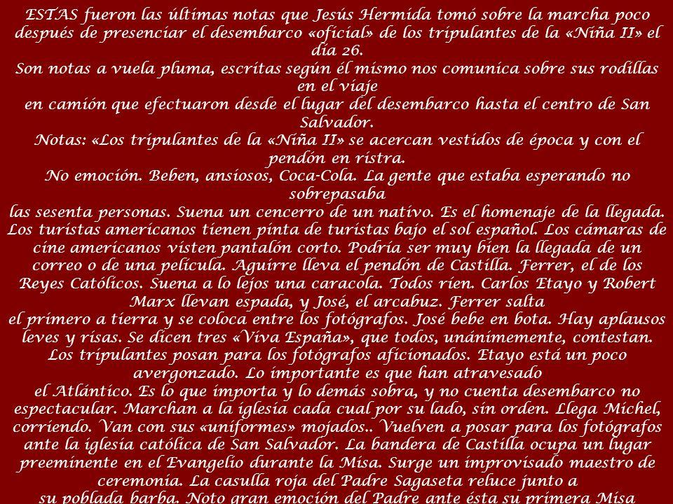 ESTAS fueron las últimas notas que Jesús Hermida tomó sobre la marcha poco después de presenciar el desembarco «oficial» de los tripulantes de la «Niña II» el día 26.