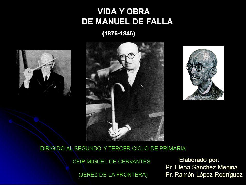 DE MANUEL DE FALLA VIDA Y OBRA (1876-1946) Elaborado por: