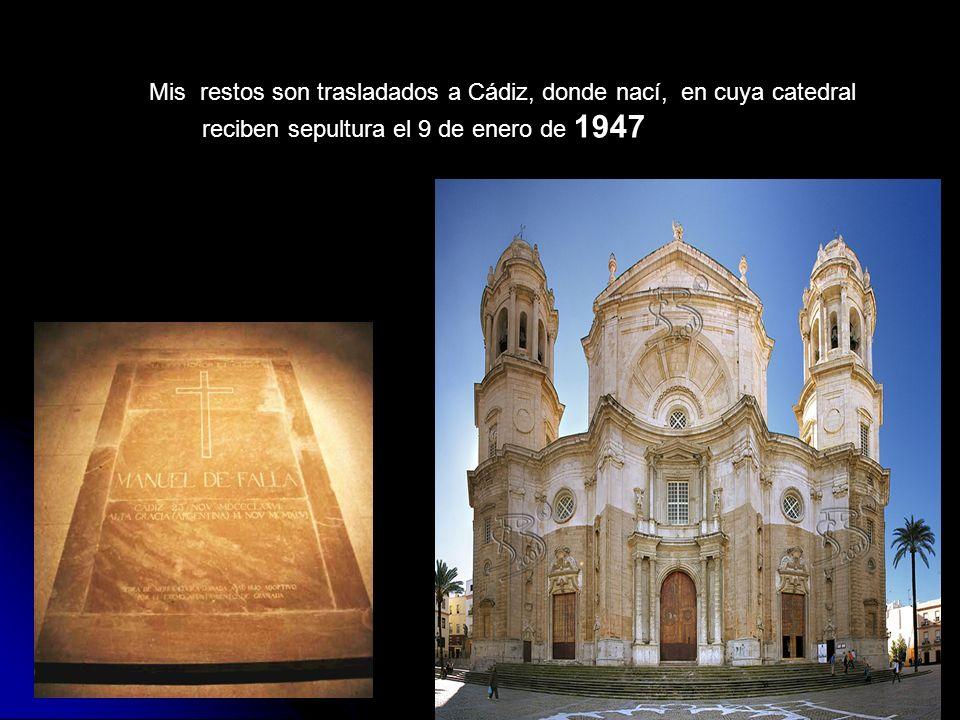 Mis restos son trasladados a Cádiz, donde nací, en cuya catedral