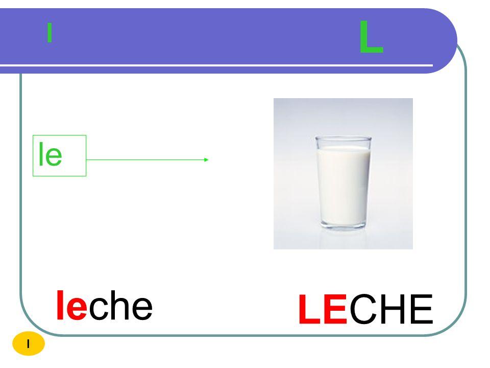 L l le leche LECHE I
