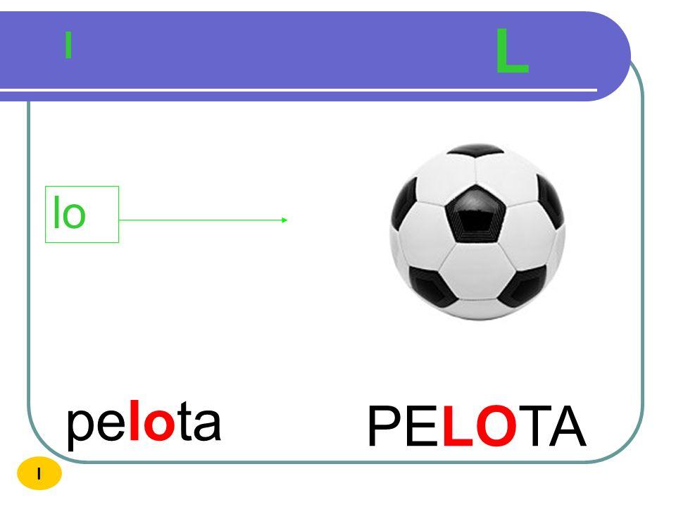 L l lo pelota PELOTA I