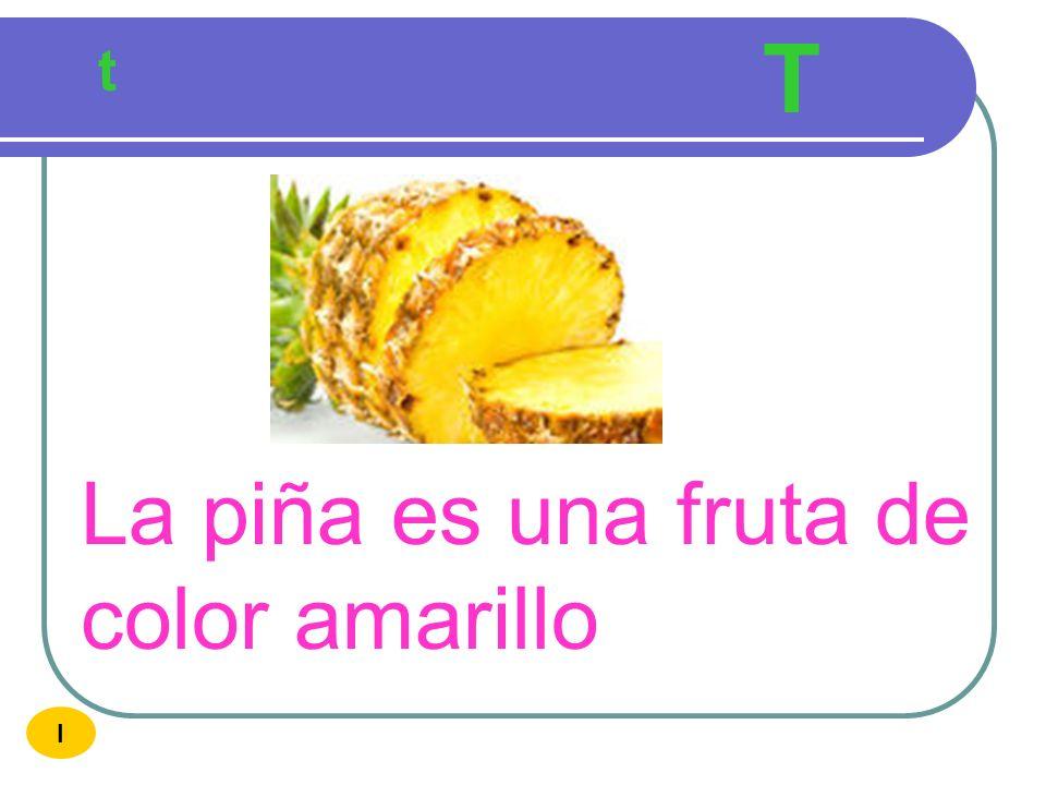 T t La piña es una fruta de color amarillo I