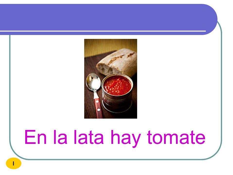 En la lata hay tomate I