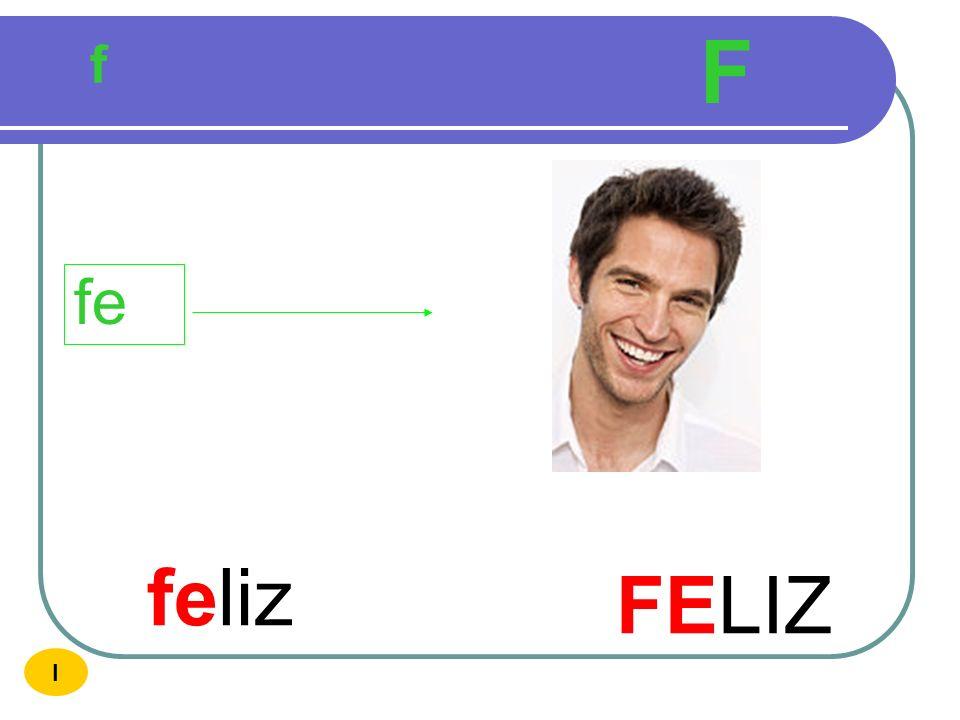 F f fe feliz FELIZ I