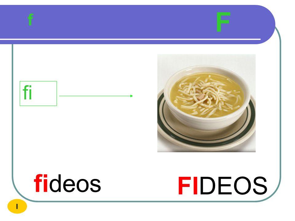 F f fi fideos FIDEOS I