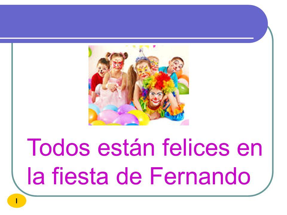 Todos están felices en la fiesta de Fernando