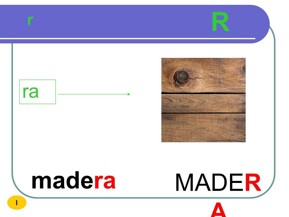R r ra madera MADERA I