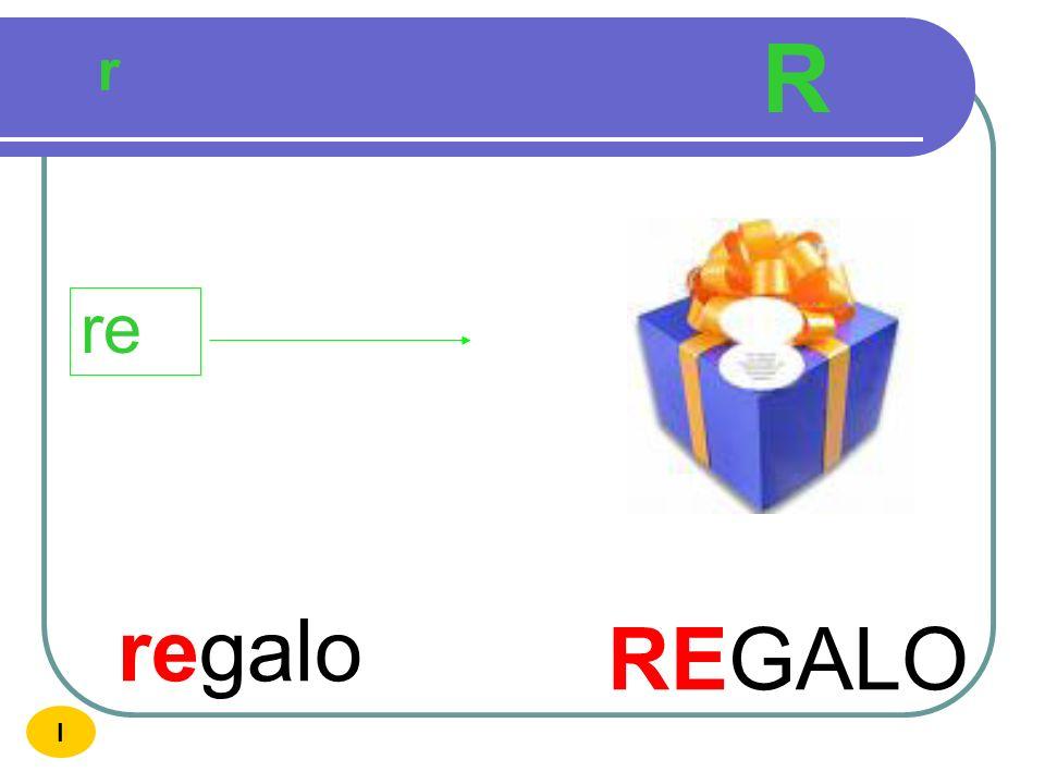 R r re regalo REGALO I