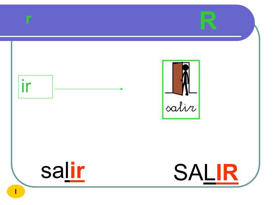 R r ir salir SALIR I