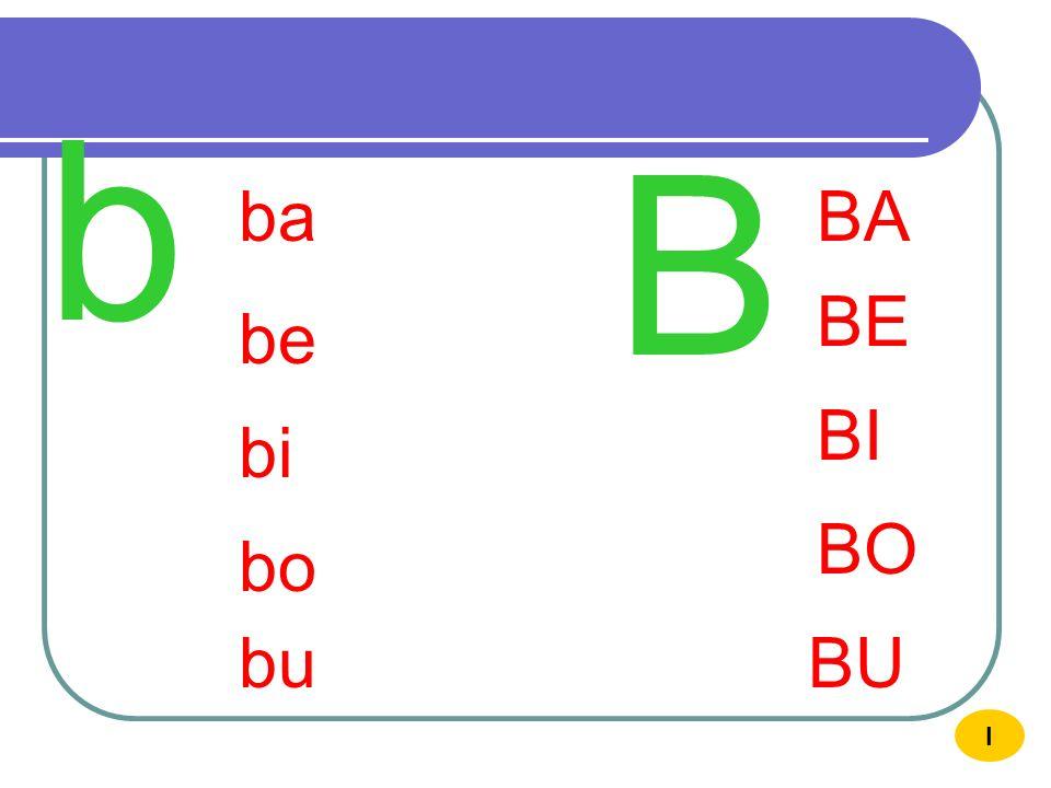 b B ba BA BE be BI bi BO bo bu BU I