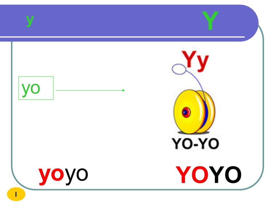 Y y yo yoyo YOYO I