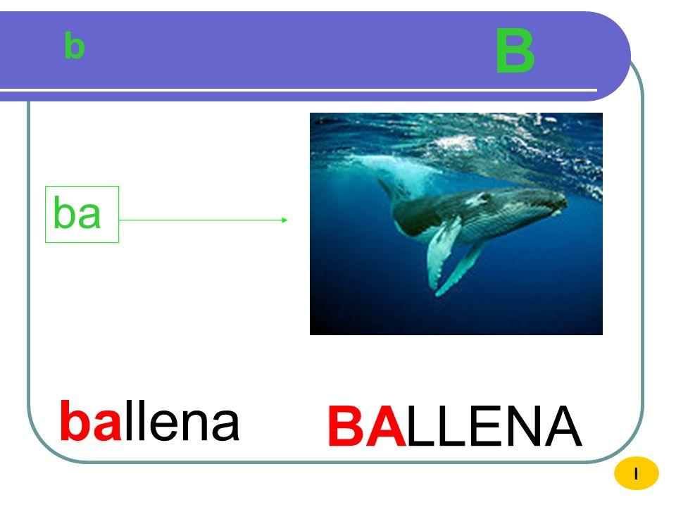 B b ba ballena BALLENA I