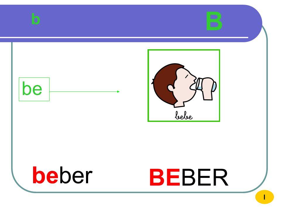 B b be beber BEBER I