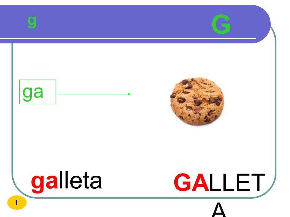 g G ga galleta GALLETA I