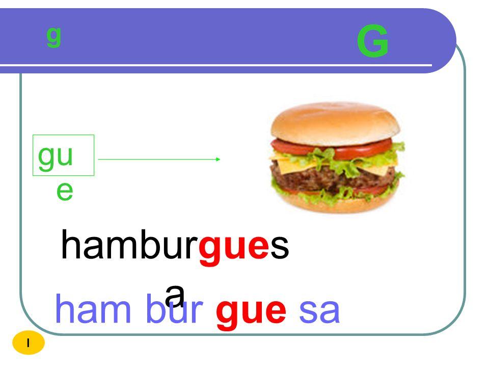 g G gue hamburguesa ham bur gue sa I