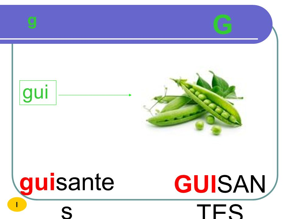 g G gui guisantes GUISANTES I