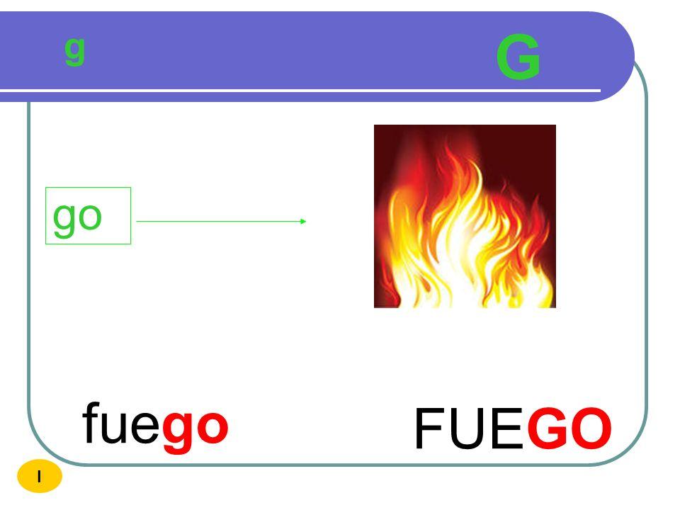 g G go fuego FUEGO I