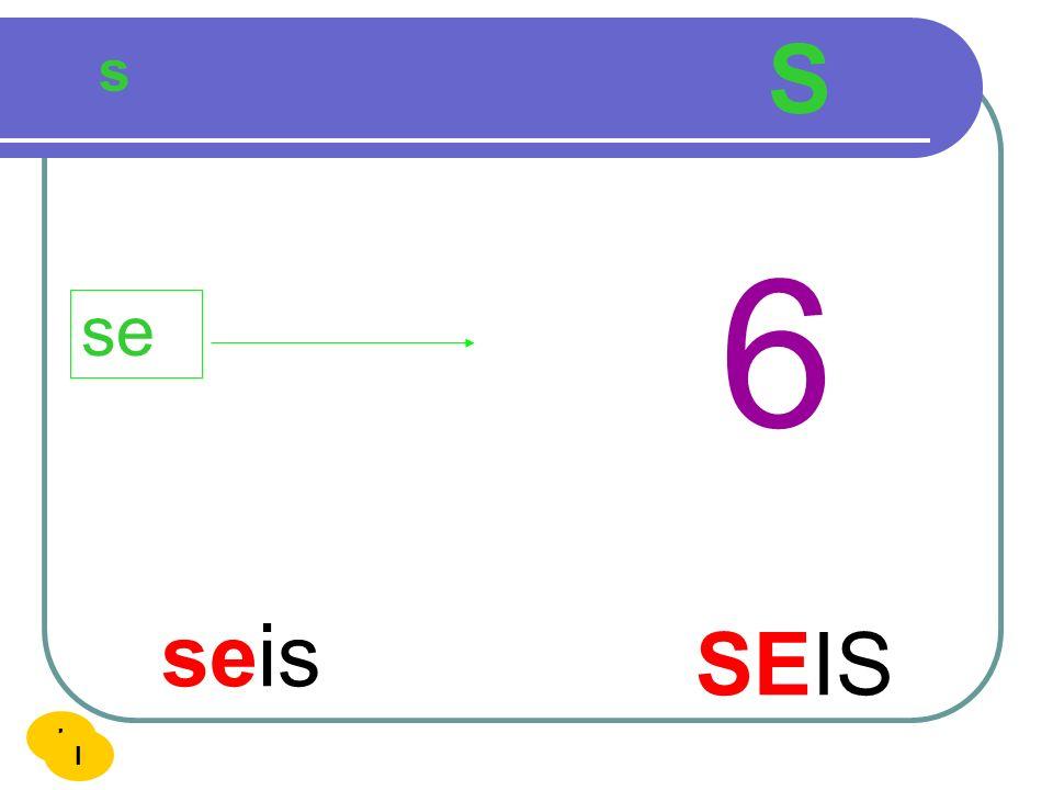 S s 6 se seis SEIS I I