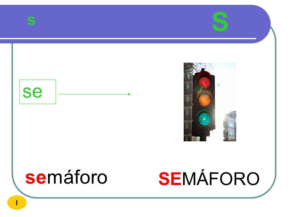 S s se semáforo SEMÁFORO I