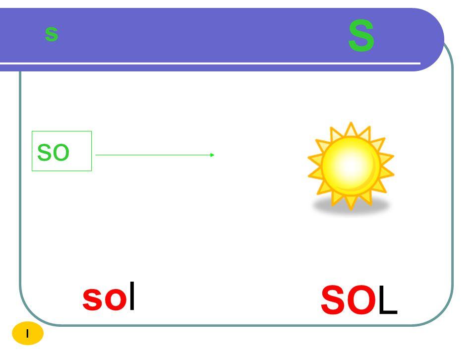 S s so sol SOL I