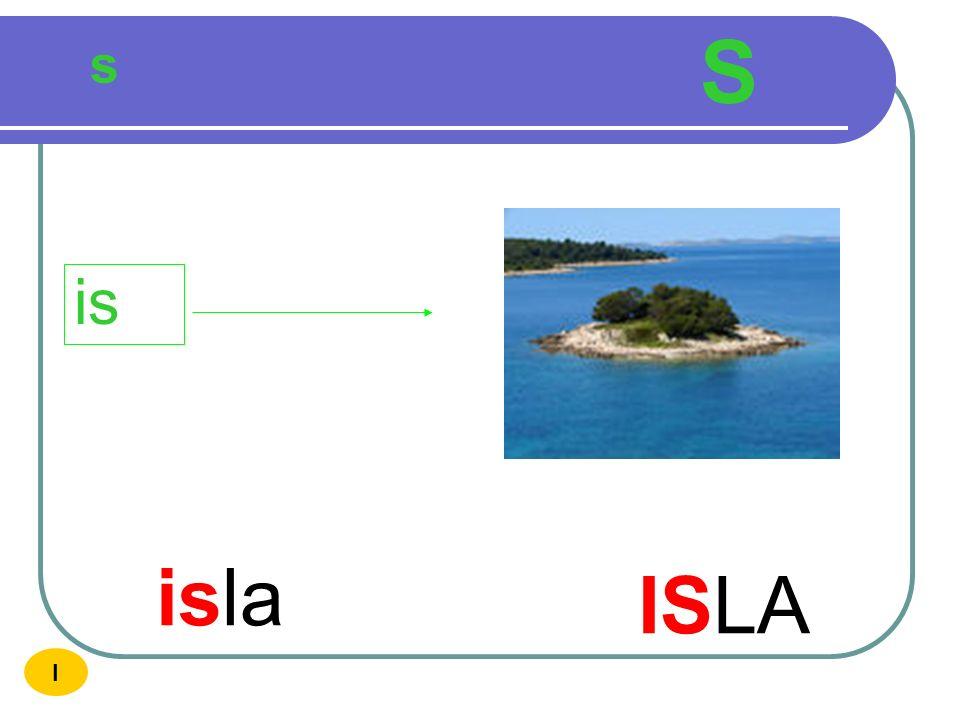 S s is isla ISLA I