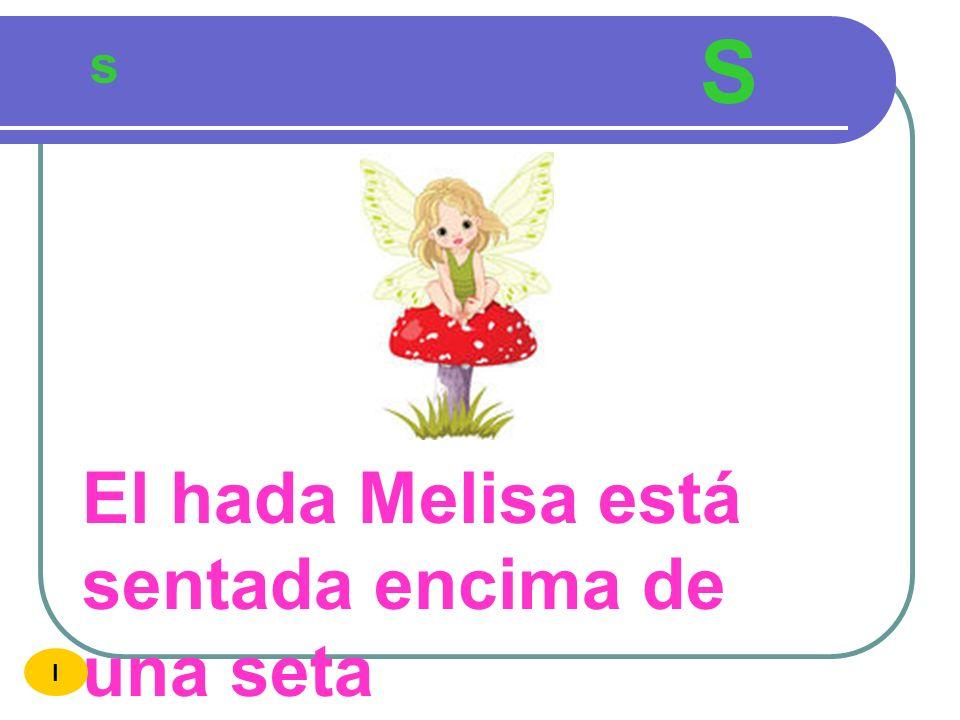S s El hada Melisa está sentada encima de una seta I