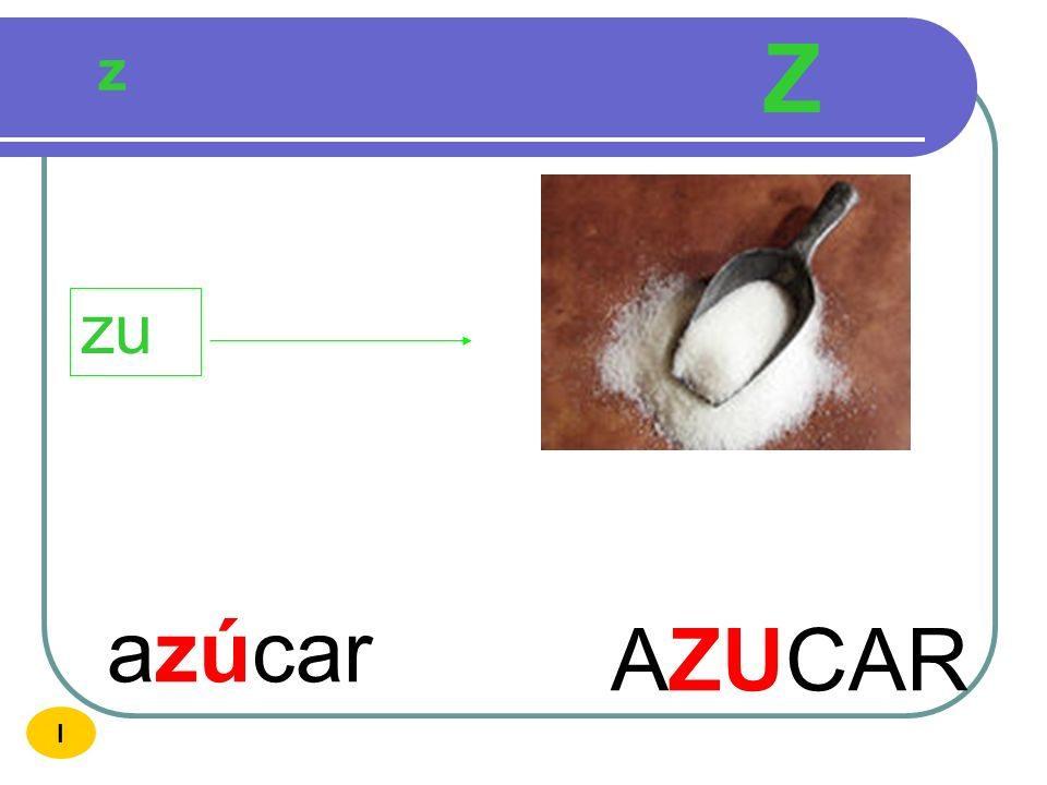 Z z zu azúcar AZUCAR I