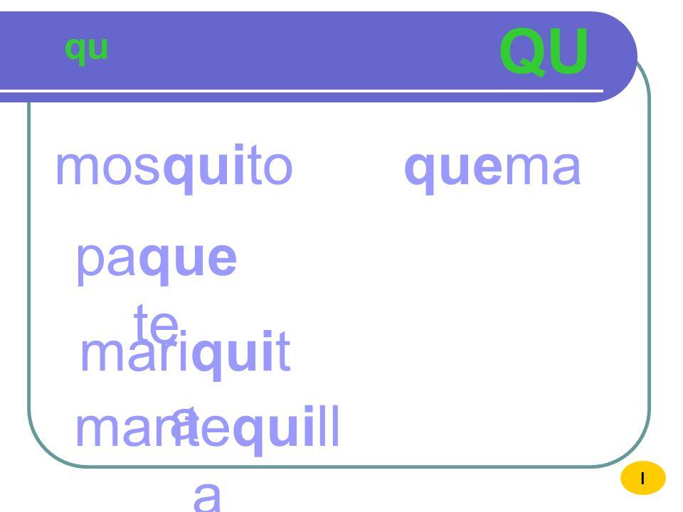 QU qu mosquito quema paquete mariquita mantequilla I