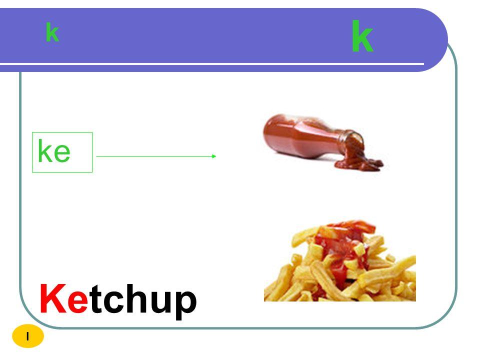 k k ke Ketchup I