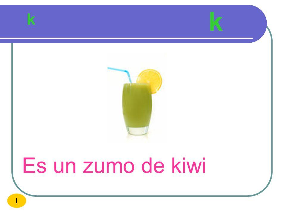 k k Es un zumo de kiwi I
