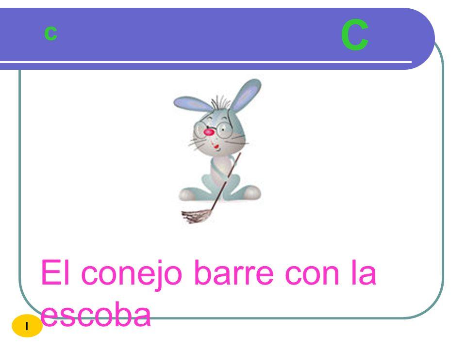 C c El conejo barre con la escoba I