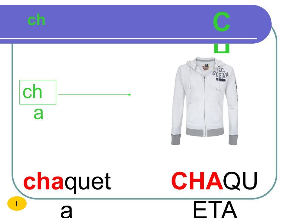 CH ch cha chaqueta CHAQUETA I