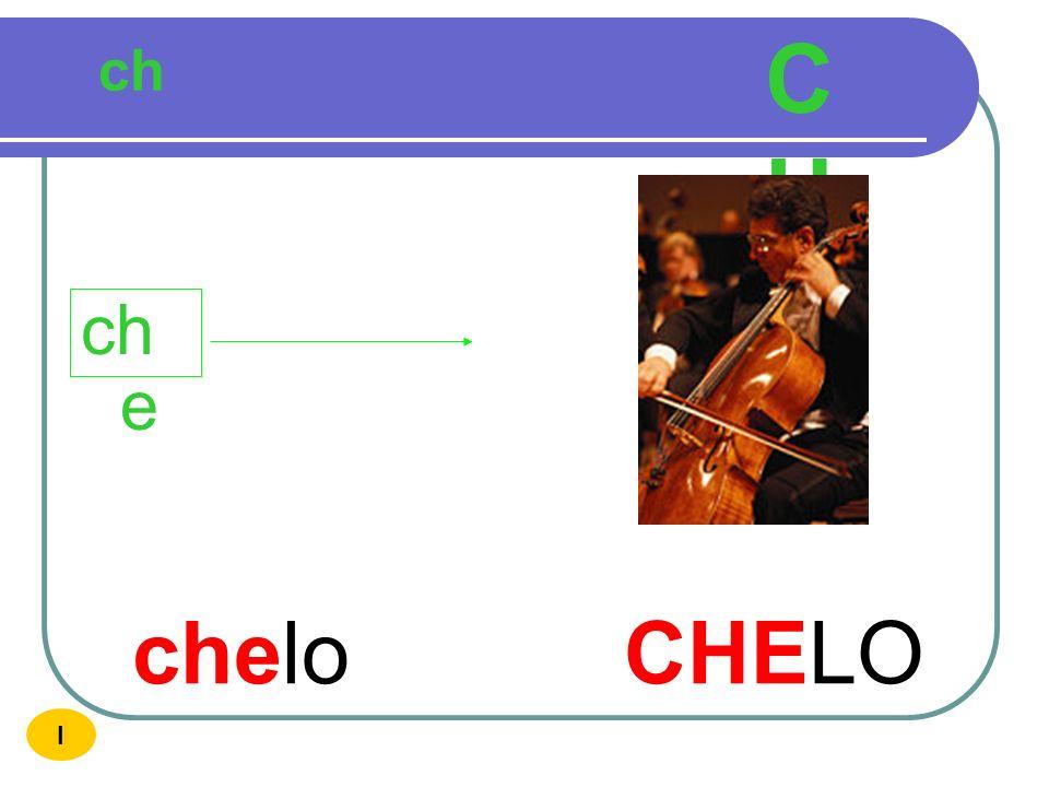 CH ch che chelo CHELO I