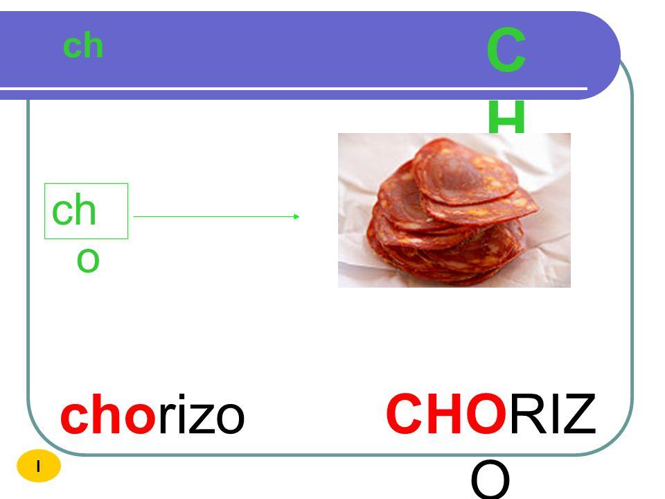 CH ch cho chorizo CHORIZO I