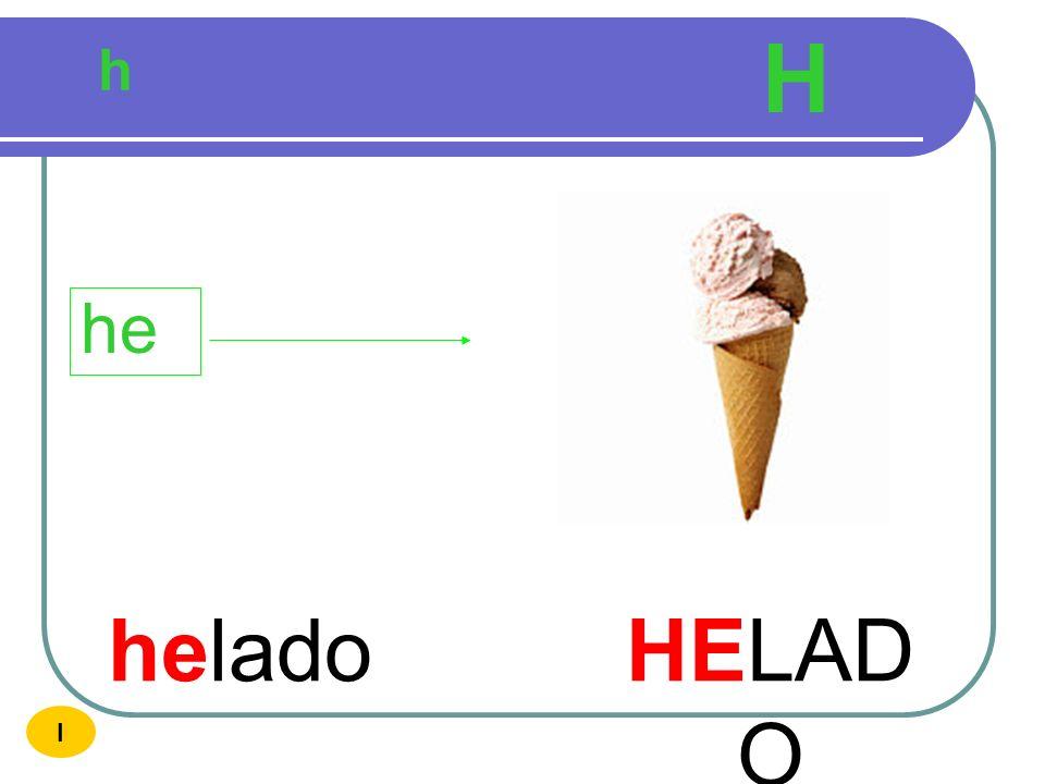 H h he helado HELADO I