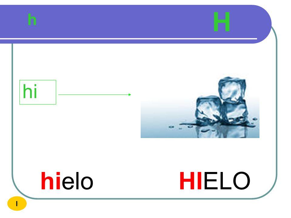 H h hi hielo HIELO I