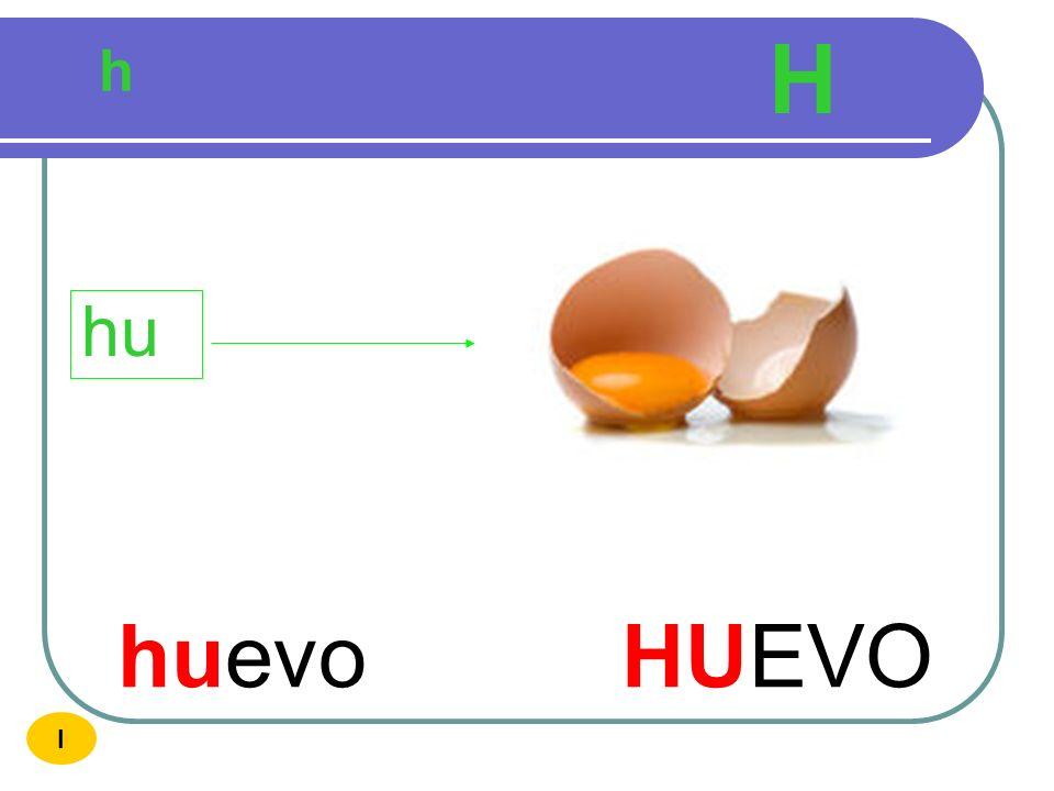 H h hu huevo HUEVO I