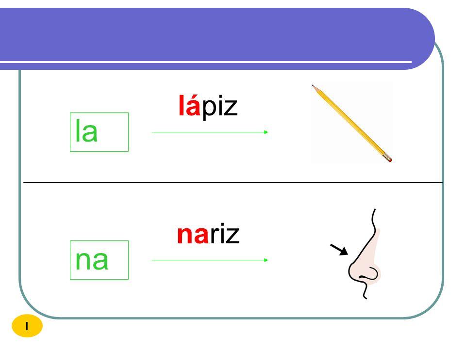 lápiz la nariz na I