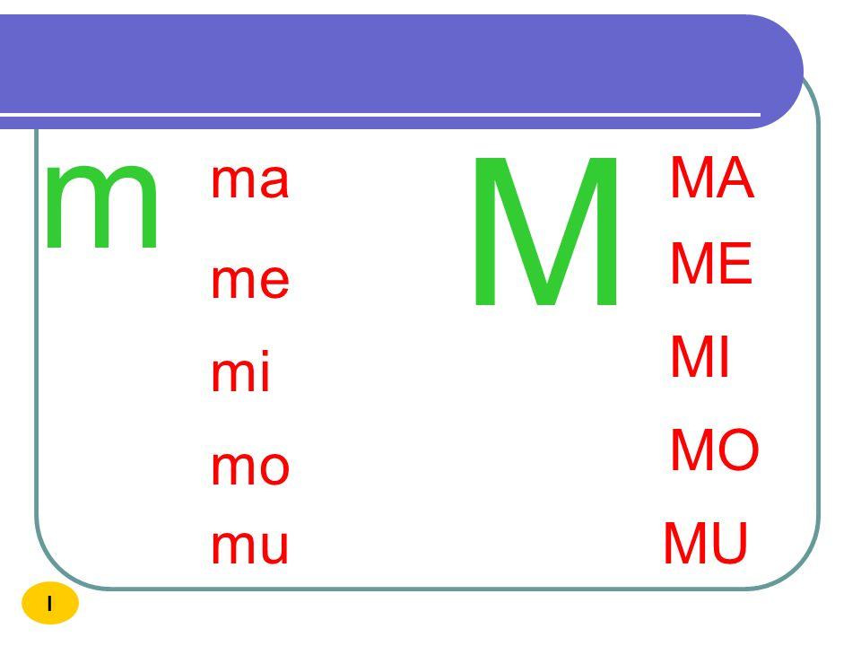 m M ma MA ME me MI mi MO mo mu MU I