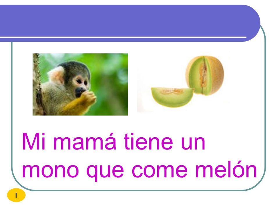 Mi mamá tiene un mono que come melón