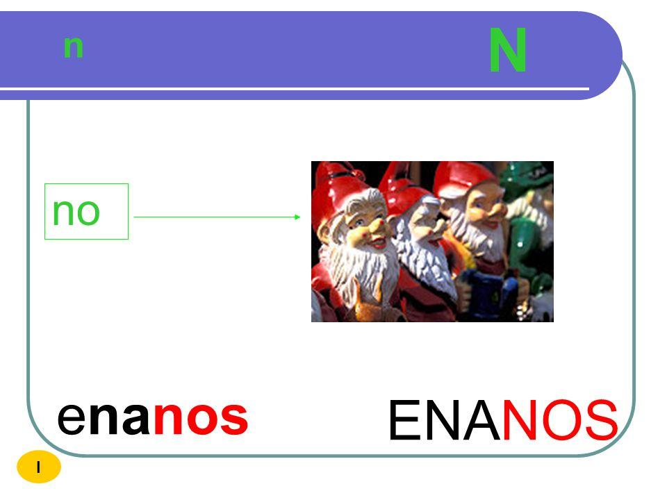 N n no enanos ENANOS I