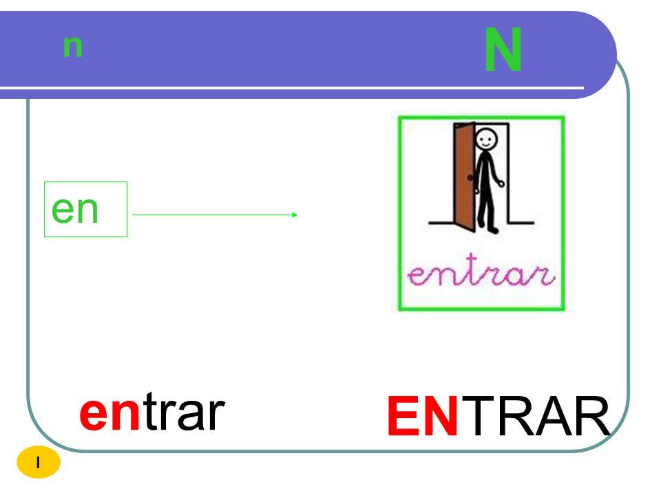 N n en entrar ENTRAR I