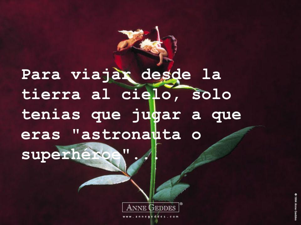 Para viajar desde la tierra al cielo, solo tenias que jugar a que eras astronauta o superhéroe ...