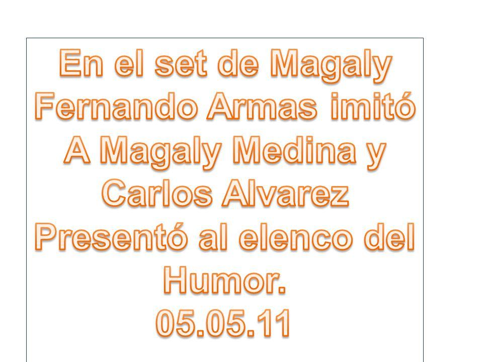 En el set de Magaly Fernando Armas imitó. A Magaly Medina y. Carlos Alvarez. Presentó al elenco del.