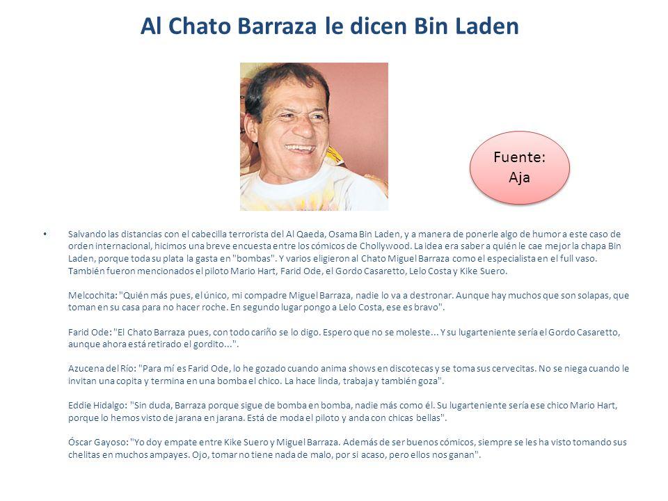Al Chato Barraza le dicen Bin Laden